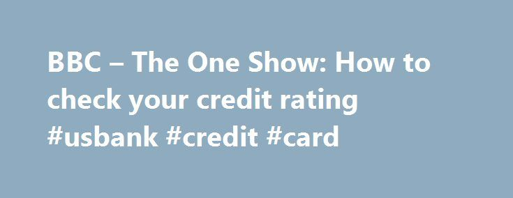 BBC – The One Show: How to check your credit rating #usbank #credit #card http://credit-loan.remmont.com/bbc-the-one-show-how-to-check-your-credit-rating-usbank-credit-card/  #how do i check my credit rating # How to check your credit rating The One Show Team | 15:41 UK time, Friday, 27 November 2009 Looking to get credit? Dom Littlewood recommends checking your credit record. Here are his top three tips to clean up your rating. Check your credit rating with all three agencies; When […]