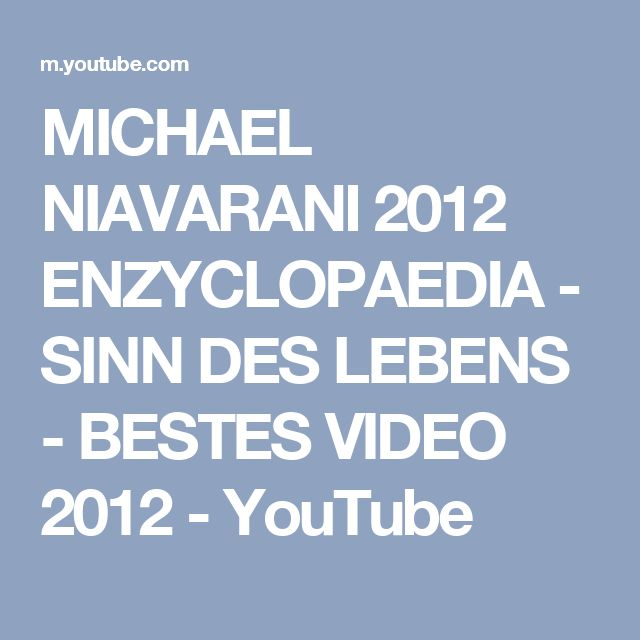 MICHAEL NIAVARANI 2012 ENZYCLOPAEDIA - SINN DES LEBENS - BESTES VIDEO 2012 - YouTube