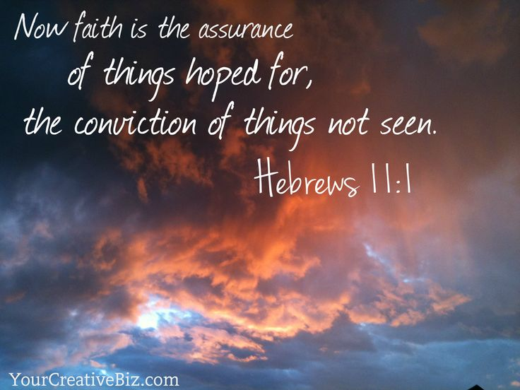 Hebrews 11:1 Now faith is the assurance of things hoped for, the conviction of things not seen. @yourcreativebiz YourCreativeBiz.com