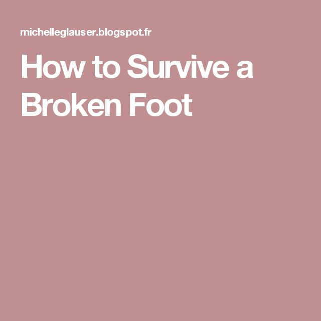 How to Survive a Broken Foot