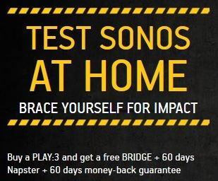 Sonos PLAY3 Spring 2013 Promotion. Try it, love it, keep it. Buy a Sonos Play:3 - get 60 day money back guarantee, 60 unlimited @Napster access and Free Sonos BRIDGE for easy wireless set up.