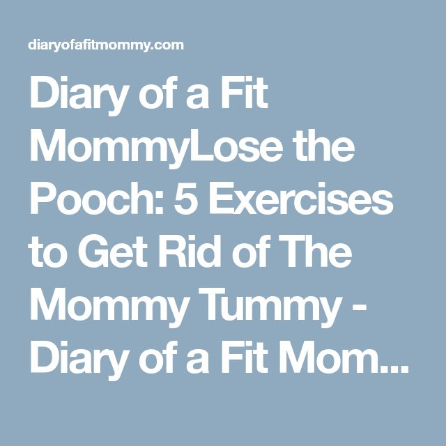 Diary of a Fit MommyLose the Pooch: 5 Exercises to Get Rid of The Mommy Tummy - Diary of a Fit Mommy