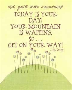 mountains: Seuss Quote, Inspiration, Move Mountains, Quotes, Drseuss, Today, Dr. Seuss, Dr Seuss, Kid