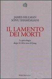 Il lamento dei morti. La psicologia dopo «Il libro rosso» di Jung - Hillman James; Shamdasani Sonu - Libro - Bollati Boringhieri - - IBS