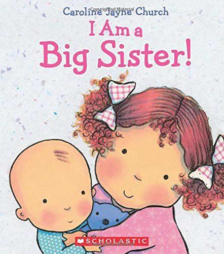 I Am a Big Sister by Caroline Jayne Church http://www.amazon.com/dp/0545688981/ref=cm_sw_r_pi_dp_wVDIub1A1HF1P