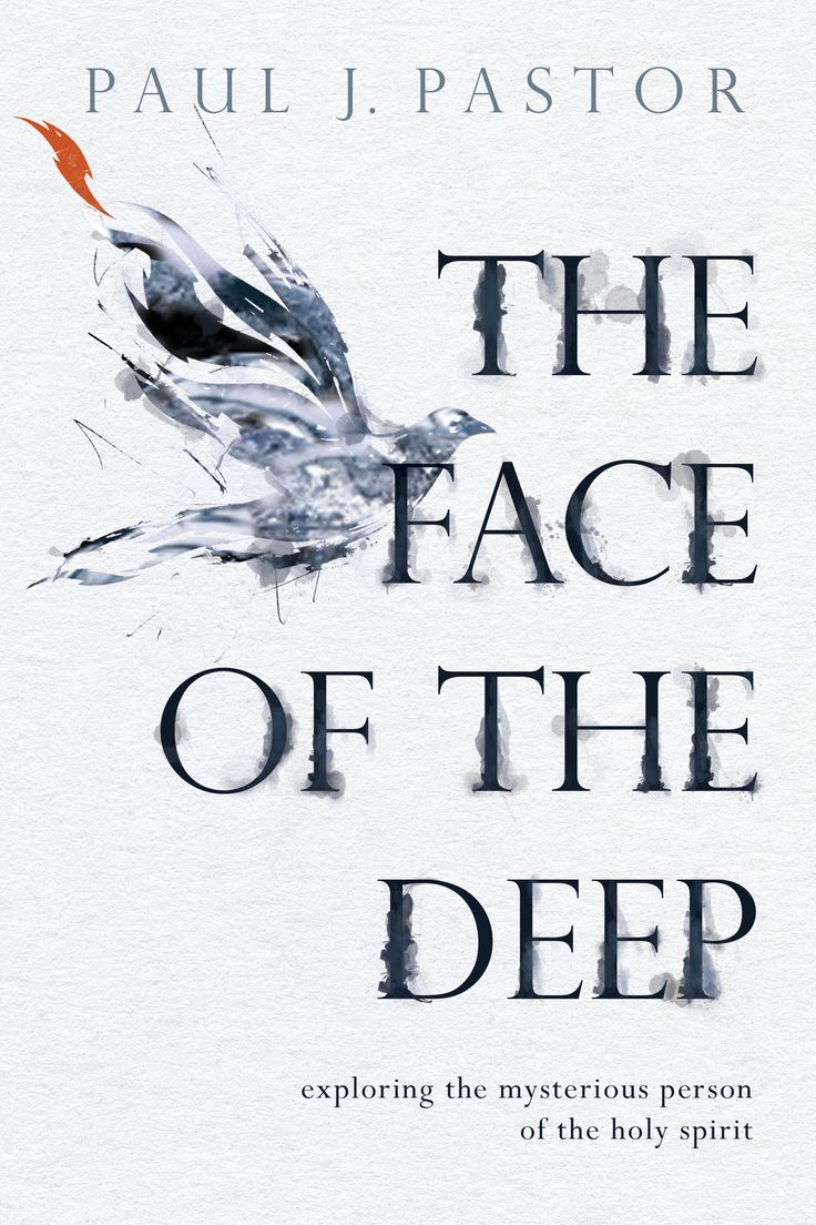 Author Paul J. Pastor Releases The Face Of The Deep: Exploring The Mysterious Person Of The Holy Spirit From David C Cook Feb. 1