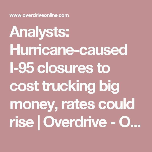 Analysts: Hurricane-caused I-95 closures to cost trucking big money, rates could rise | Overdrive - Owner Operators Trucking Magazine