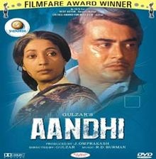 Aandhi (translation: Storm) is a 1975 Indian film supposedly based on then-prime minister Indira Gandhi's life, but in reality, was inspired by politician Tarkeshwari Sinha, apart from Indira Gandhi.[1] It was directed by lyricist Gulzar. The movie is noted for its songs composed by Rahul Dev Burman, written by Gulzar and sung by Kishore Kumar and Lata Mangeshkar.