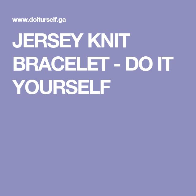 JERSEY KNIT BRACELET - DO IT YOURSELF