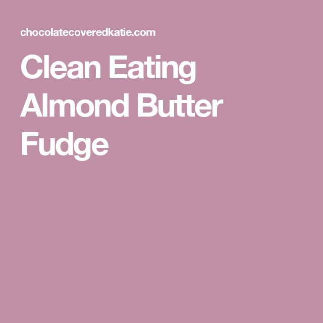 Clean Eating Almond Butter Fudge