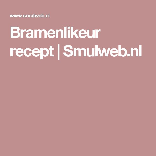 Bramenlikeur recept | Smulweb.nl