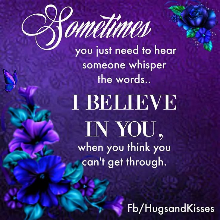 Sometimes You Just Need Someone To Believe In You