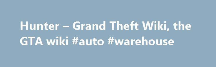 """Hunter – Grand Theft Wiki, the GTA wiki #auto #warehouse http://netherlands.remmont.com/hunter-grand-theft-wiki-the-gta-wiki-auto-warehouse/  #auto hunter # Hunter Description The Hunter is clearly based on the AH-64 Apache. In GTA Vice City and GTA Vice City Stories, the Hunter is an aesthetically correct AH-64A """"Apache"""". In GTA San Andreas, however, the gunner's cockpit is removed, and an eight-blade tail rotor replaces the four-blade version. The Hunter is a very deadly aircraft, having a…"""