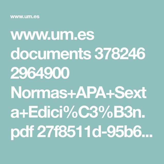 www.um.es documents 378246 2964900 Normas+APA+Sexta+Edici%C3%B3n.pdf 27f8511d-95b6-4096-8d3e-f8492f61c6dc