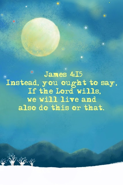 """James 4:15 Instead, you ought to say, """" If the Lord wills ..."""