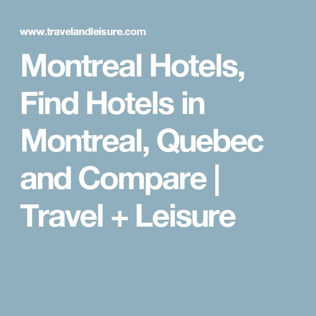 Montreal Hotels, Find Hotels in Montreal, Quebec and Compare | Travel + Leisure