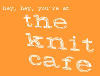 hey, hey you're at the knit cafe