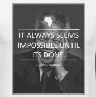 Nelson Mandela inspirational quote. 'It always seems impossible until its done.'