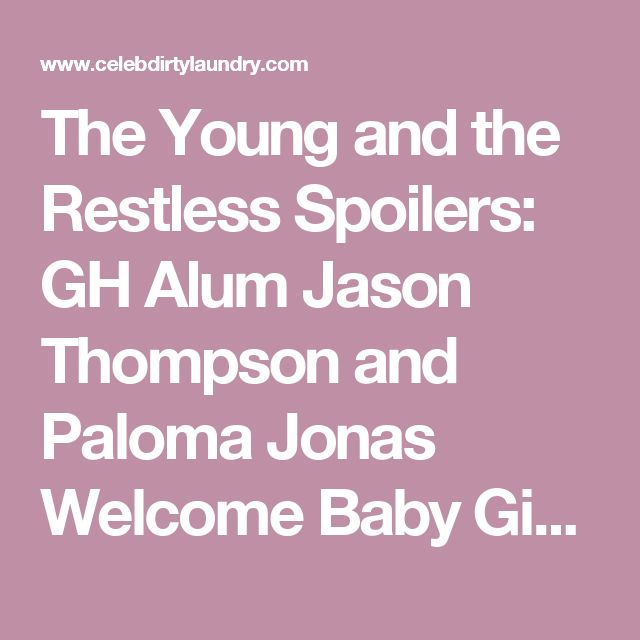 The Young and the Restless Spoilers: GH Alum Jason Thompson and Paloma Jonas Welcome Baby Girl – Rome Coco – Celeb Dirty Laundry