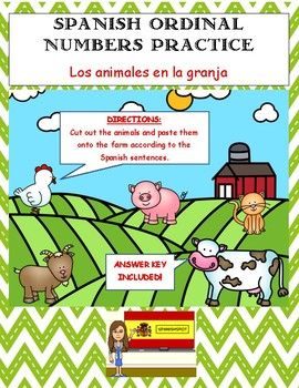 Spanish Ordinal Numbers Practice- Los animales en la granja This worksheet is a great way for your students to practice their Spanish ordinal numbers. Directions for students: Cut out the animals and paste them into the farm in the correct locations according to the Spanish sentences.