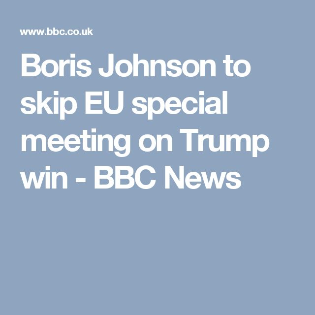 Boris Johnson to skip EU special meeting on Trump win - BBC News