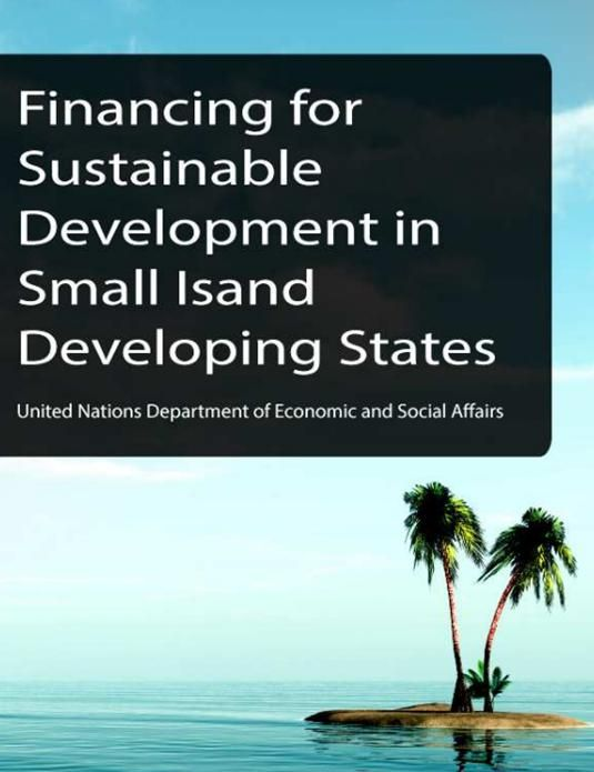 Financing for Sustainable Development in Small Island Developing States (EBOOK) http://sustainabledevelopment.un.org/content/documents/1153FFSD_SIDS_final.pdf This note aims to provide an overview of current status of various sources of sustainable development financing in SIDS, with a view to taking stock and contributing to relevant discussions, including the work of the expert committee on a sustainable development financing strategy...
