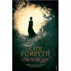 The Wild Girl, by Kate Forsyth | She'll Never Know