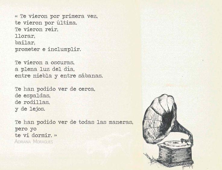 Te han podido ver de todas las maneras, pero yo te vi dormir.  ―Adriana Moragues