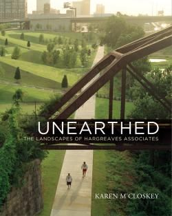 Penn Studies in Landscape Architecture : Unearthed : The Landscapes of Hargreaves Associates /  by M'Closkey, Karen