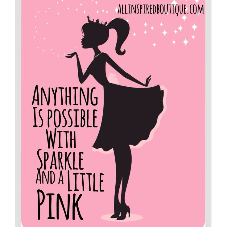 "I would say.... ""Anything is possible with PINK, and a little bit of SPARKLE"" :)....-Ang"