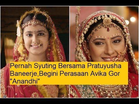 "Pernah Syuting Bersama Pratuyusha Baneerje,Begini Perasaan Avika Gor ""An..."