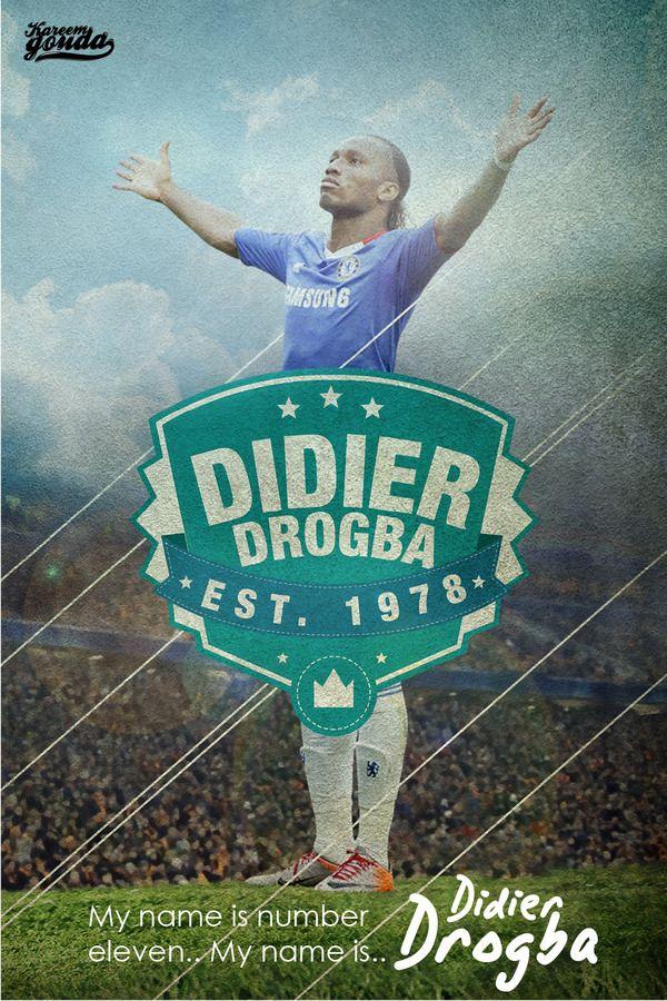 Didier Drogba, FC Chelsea - MY NAME IS NUMBER ELEVEN by Kareem Gouda, via Behance