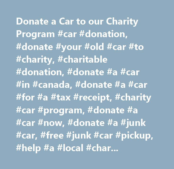 Donate a Car to our Charity Program #car #donation, #donate #your #old #car #to #charity, #charitable #donation, #donate #a #car #in #canada, #donate #a #car #for #a #tax #receipt, #charity #car #program, #donate #a #car #now, #donate #a #junk #car, #free #junk #car #pickup, #help #a #local #charity, #no #fee #charity #car #donation #program, #charity #car #donation #toronto…