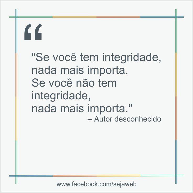 """""""Se você tem integridade, nada mais importa. Se você não tem integridade, nada mais importa.""""  -- Autor desconhecido  #frase #sejaweb #insight"""