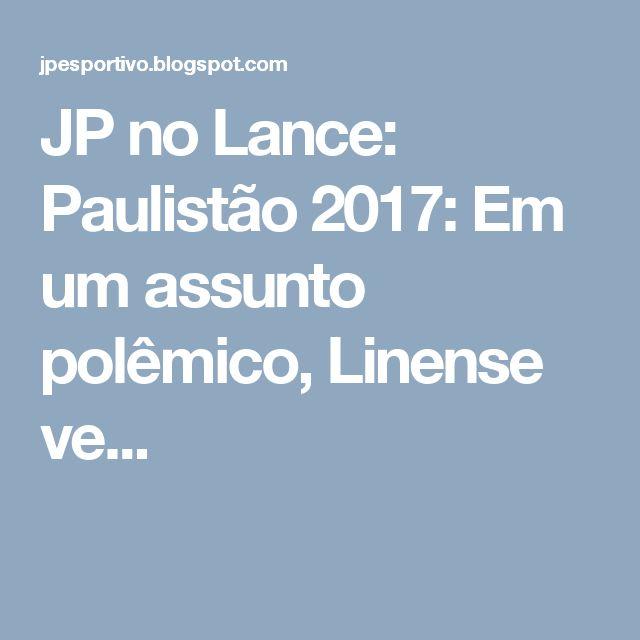 JP no Lance: Paulistão 2017: Em um assunto polêmico, Linense ve...