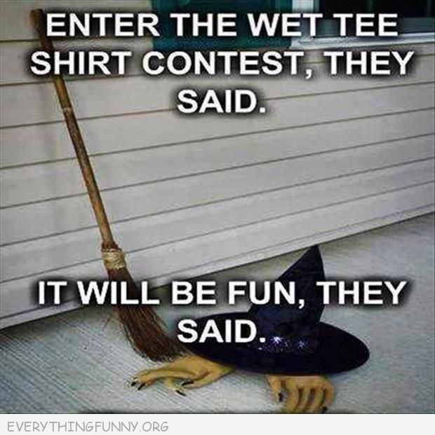 funny wicked witch enter the wet tshirt contest they said it will be fn they said melted
