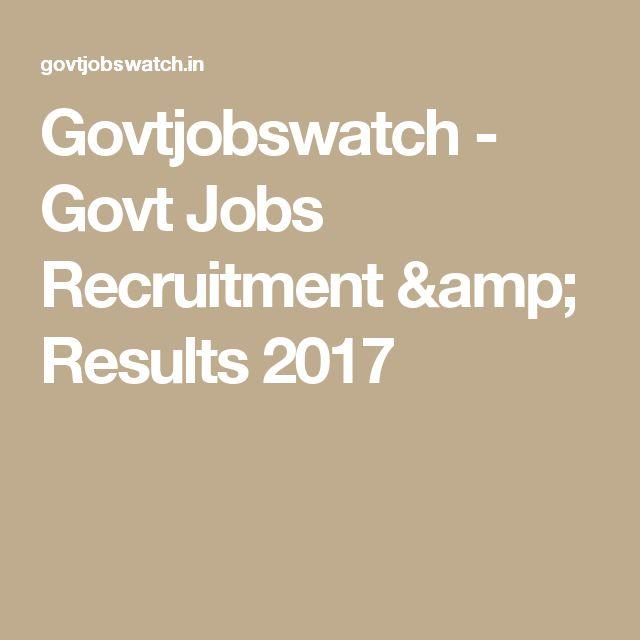 Govtjobswatch - Govt Jobs Recruitment & Results 2017
