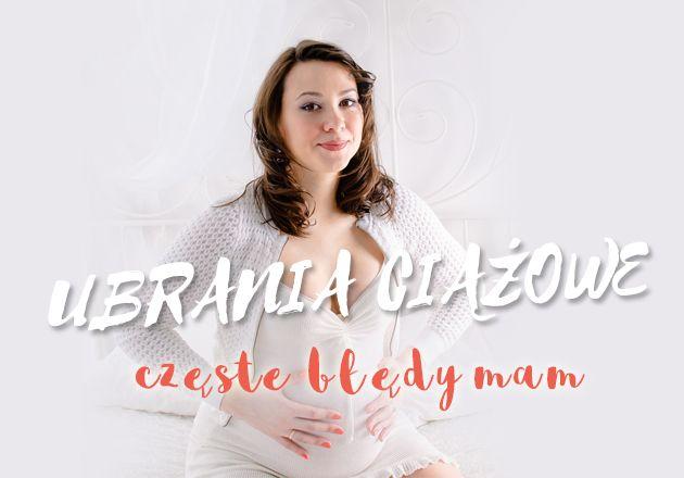 Moda ciążowa - 10 błędów, które popełniają przyszłe mamy