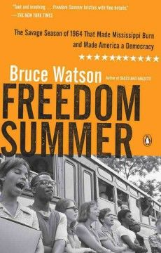 Freedom Summer: The Savage Season That Made Mississippi Burn and Made America a Democracy by Bruce Watson.