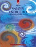Vampiri energetici. Come riconoscerli, come difendersi - Mario Corte - Google Libri