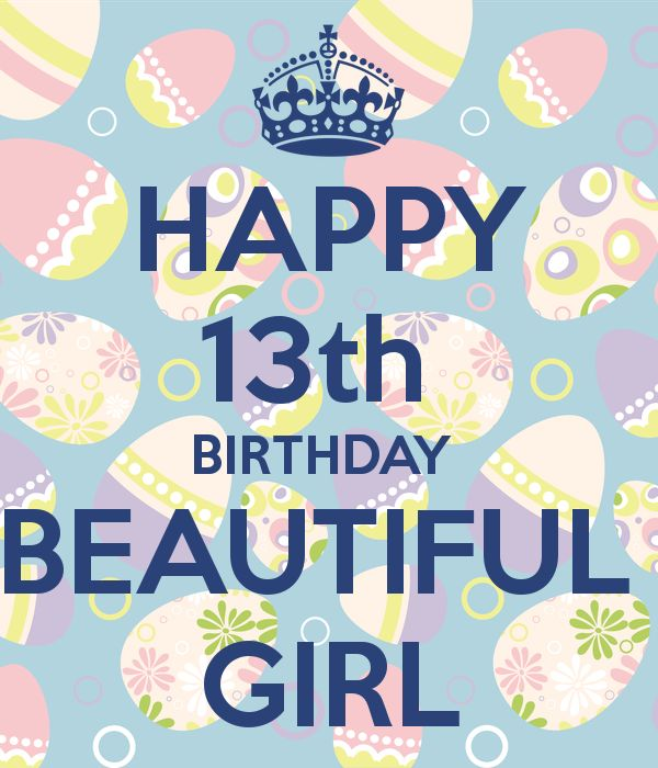 HAPPY 13th BIRTHDAY BEAUTIFUL GIRL - KEEP CALM AND CARRY ON Image ...
