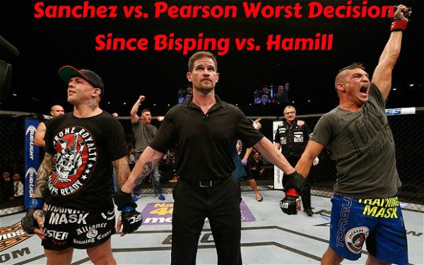 UFC Fight Night 42: Sanchez vs. Pearson Worst Decision Since Bisping vs. Hamill -  By Rich Davie @Rich Davie June 8, 2014  After last night's Sanchez vs. Pearson bout at the UFC Fight Night 42: Henderson vs. Khabilov event, we can all hear DFW's voice echoing those now infamous words in our heads...  Don't let it go to the judges !  #UFCFightNight #SanchezVsPearson #BadDec #UFC #MMAChat