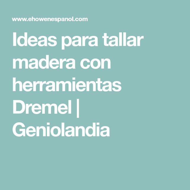 Ideas para tallar madera con herramientas Dremel | Geniolandia