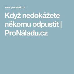 Když nedokážete někomu odpustit | ProNáladu.cz