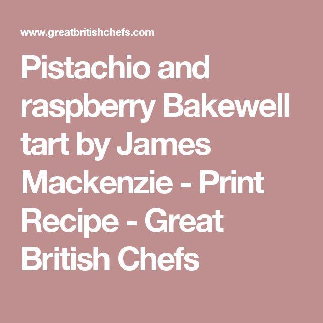 Pistachio and raspberry Bakewell tart by James Mackenzie - Print Recipe - Great British Chefs