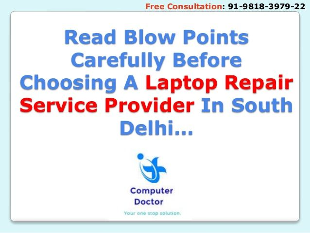 Read Blow Points Carefully Before Choosing A Laptop Repair Service Provider In South Delhi… Free Consultation: 91-9818-397...