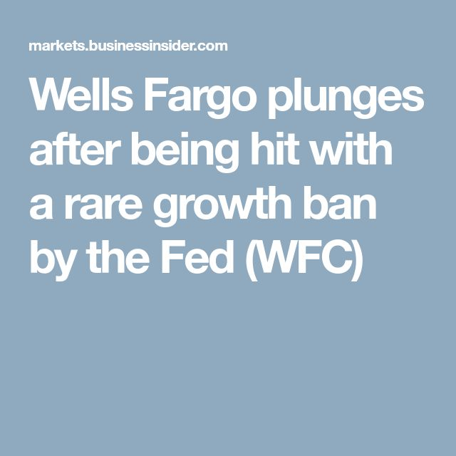 Wells Fargo plunges after being hit with a rare growth ban by the Fed (WFC)