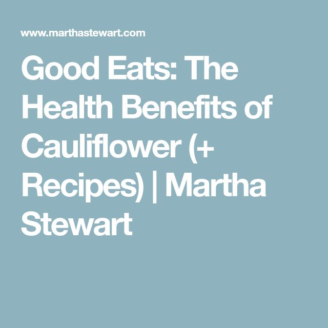 Good Eats: The Health Benefits of Cauliflower (+ Recipes) | Martha Stewart