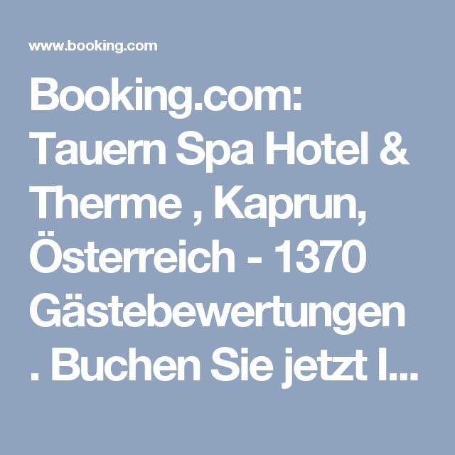 Booking.com: Tauern Spa Hotel & Therme , Kaprun, Österreich  - 1370 Gästebewertungen . Buchen Sie jetzt Ihr Hotel!