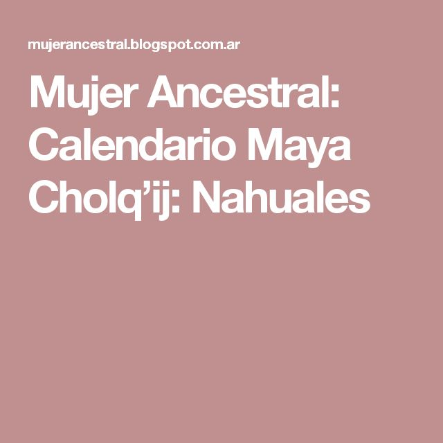 Mujer Ancestral: Calendario Maya Cholq'ij: Nahuales